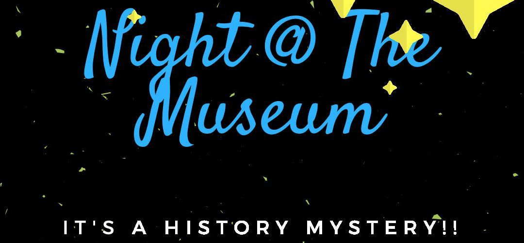 Night @ The Museum – A History Mystery